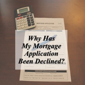 Why has my mortgage application been declined?!?!